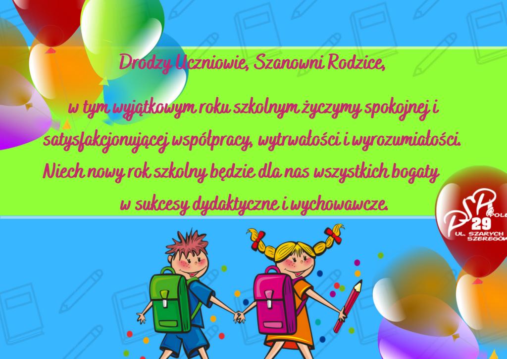 Drodzy Uczniowie, Szanowni Rodzice, w tym wyjątkowym roku szkolnym życzymy spokojnej i satysfakcjonującej współpracy, wytrwałości i wyrozumiałości.
